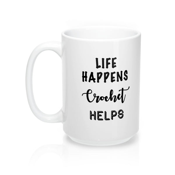 """Life Happens, Crochet Helps""- Mug 15oz"