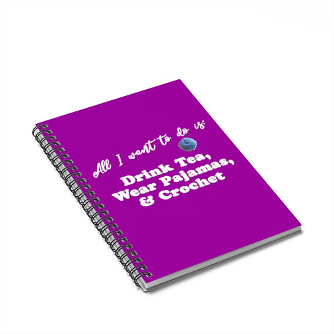 """All Want To Do Is: Drink Tea, Wear Pajamas & Crochet"" White Letters - Spiral Notebook - Ruled Line"