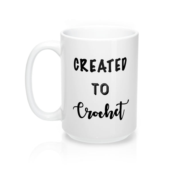 """Created to Crochet"" - Mug 15oz"