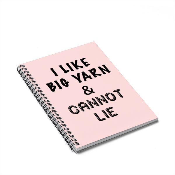 """I Like Big Yarn & Cannot Lie"" Black Letters - Spiral Notebook - Ruled Line"