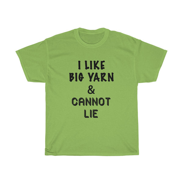 """I Like Big Yarn & Cannot Lie"" - Unisex Heavy Cotton Tee"