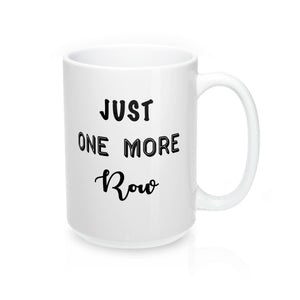 """Just One More Row"" - Mug 15oz"