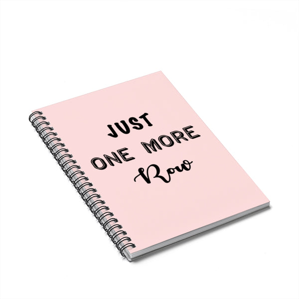 """Just One More Row"" Black Letters - Spiral Notebook - Ruled Line"