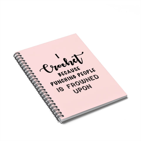 """I Crochet Because Punching People Is Frowned Upon"" Black Letters - Spiral Notebook - Ruled Line"