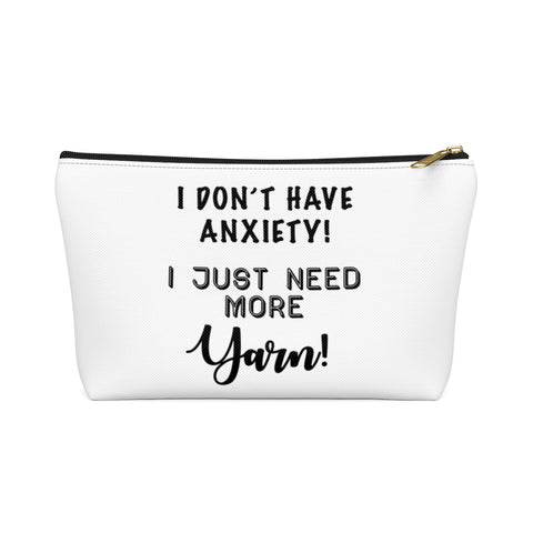 """I don't have Anxiety, I just need more Yarn""- White Accessory Pouch"
