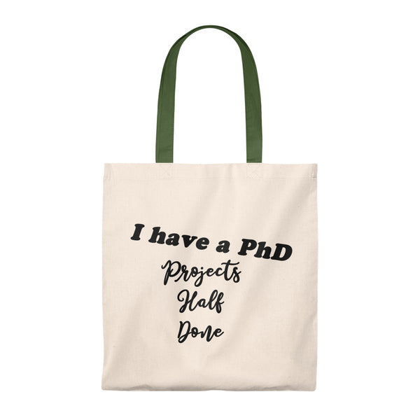 """I have a PhD - Projects Half Done"" - Tote Bag - Vintage"