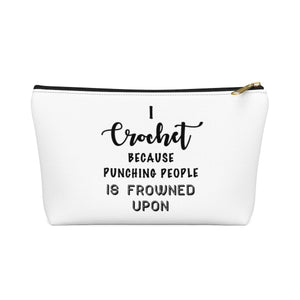 """I Crochet Because Punching People Is Frowned Upon"" - White Accessory Pouch"