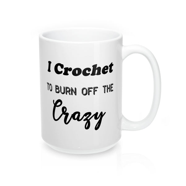 """I Crochet to burn of the crazy"" - Mug 15oz"