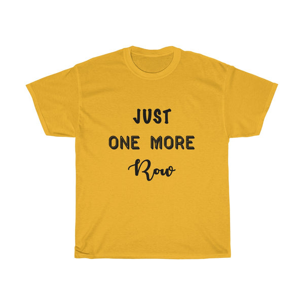 """Just One More Row"" - Unisex Heavy Cotton Tee"