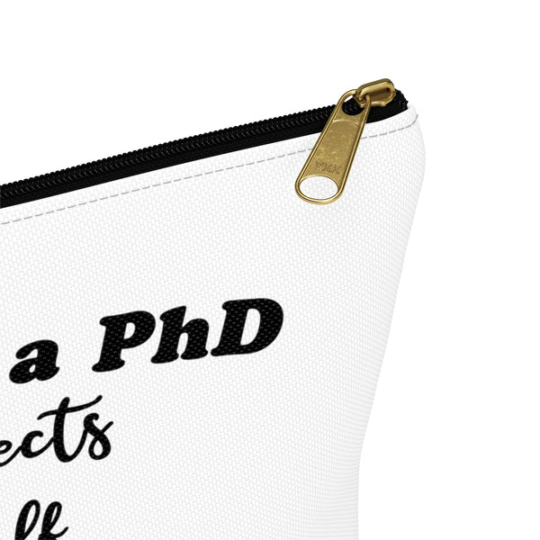 """I have a PhD - Projects Half Done"" - White Accessory Pouch"