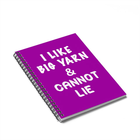 """I Like Big Yarn & Cannot Lie"" White Letters - Spiral Notebook - Ruled Line"