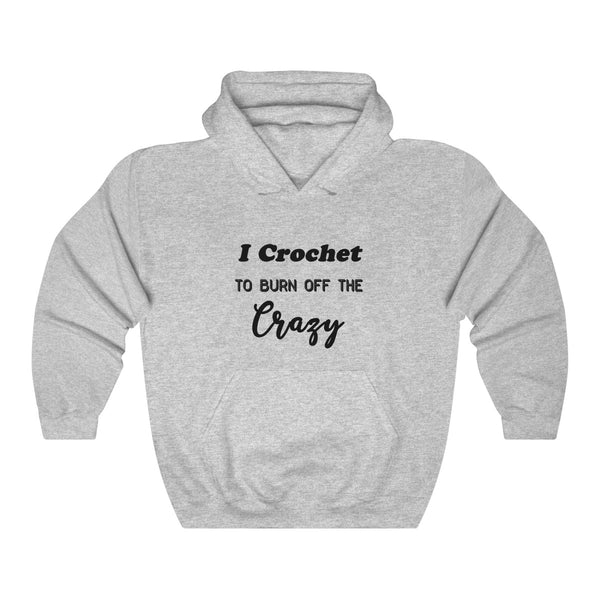 """I crochet to burn off the crazy"" Unisex Heavy Blend™ Hooded Sweatshirt"