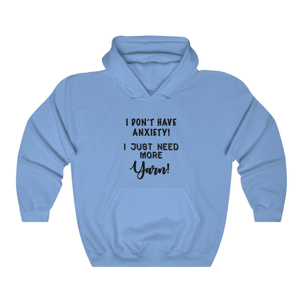 """I don't have Anxiety, I just need more Yarn""  Unisex Heavy Blend™ Hooded Sweatshirt"