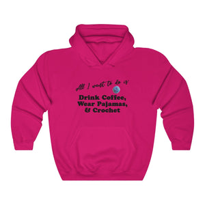 """All I want to do is: Drink Coffee, Wear Pajamas & Crochet"" Unisex Heavy Blend™ Hooded Sweatshirt"