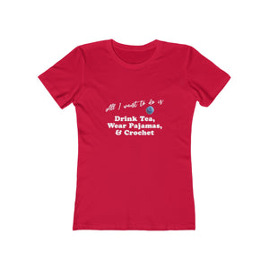 """All I want is: Drink Tea, Wear Pajamas & Crochet"" - T-Shirt with WHITE Letters"