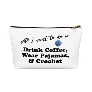 """All I want is: Drink Coffee, Wear Pajamas & Crochet"" - White Accessory Pouch"