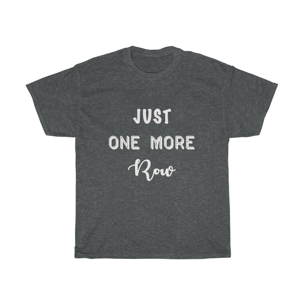 """Just One More Row"" - Unisex Heavy Cotton Tee with WHITE Letters"