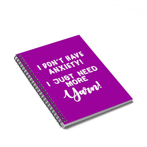 """I Don't Have Anxiety! I Just Need More Yarn! White Letters - Spiral Notebook - Ruled Line"