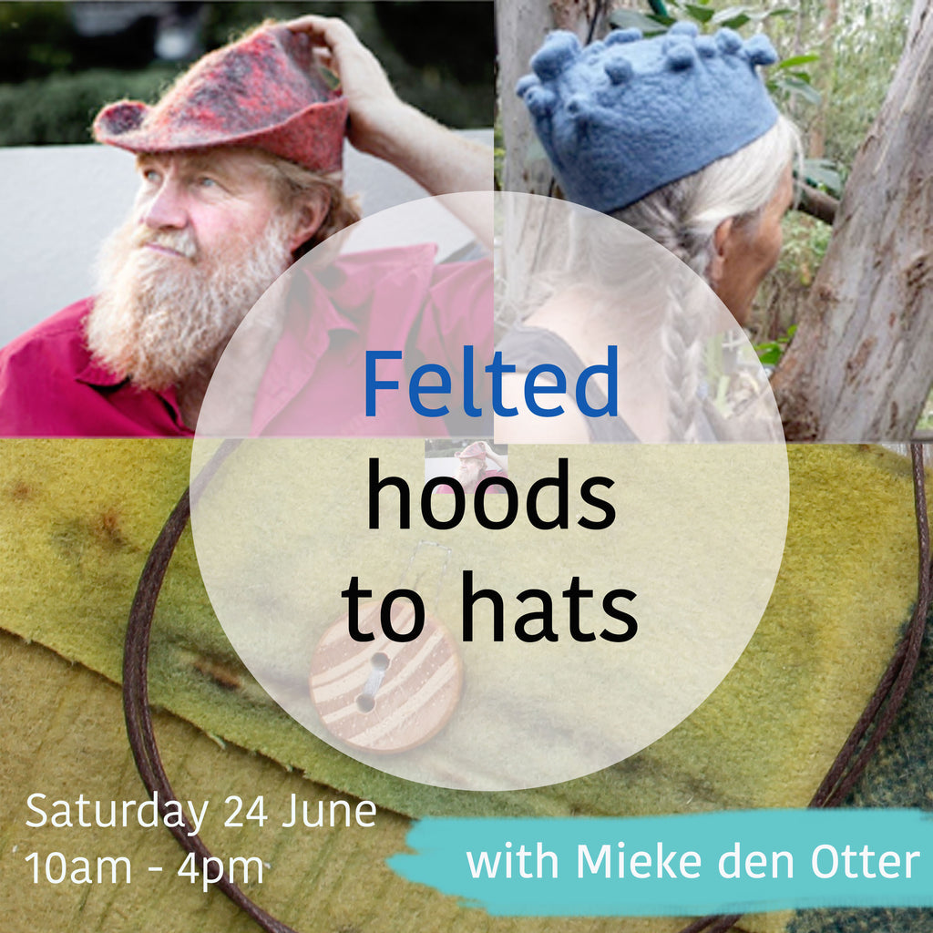 Felted hoods to hats Felting workshop with Mieke den Otter  (in The Granite Belt, 10 minutes north of Stanthorpe)