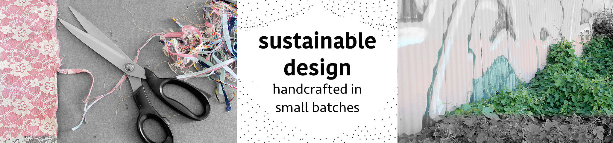 Sustainable design handcrafted in small batches