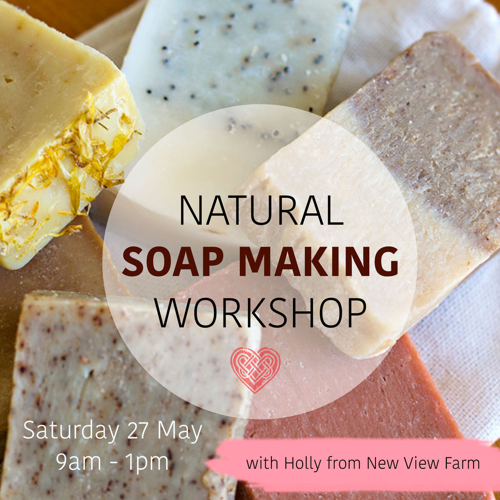 Natural Soap Making Workshop with Holly from New View Farm Saturday 27 May 2017