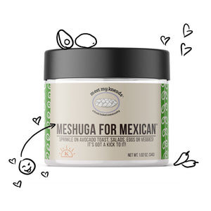 MESHUGA FOR MEXICAN™