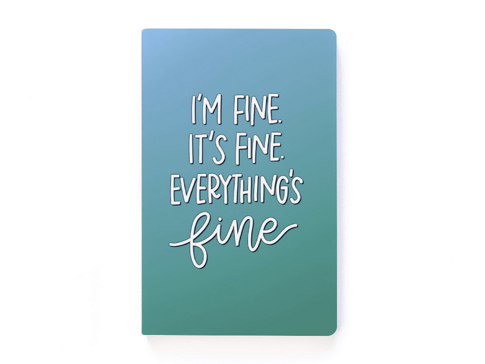 Everything's Fine Lined Notebook