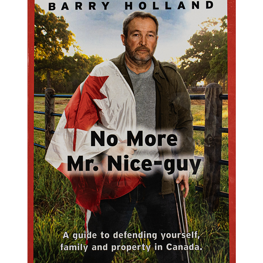 """Book, No More Mr.Nice-Guy, a guide to defending yourself, family, and property in Canada"", Barry Holland"