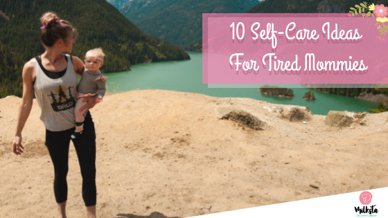 10 Self-care Ideas for Tired Mommies