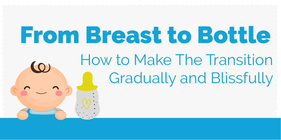From Breast to Bottle: How to Make the Transition Gradually and Blissfully