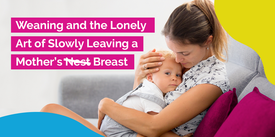 Weaning and the Lonely Art of Slowly Leaving a Mother's ̶Ne̶s̶t̶ Breast
