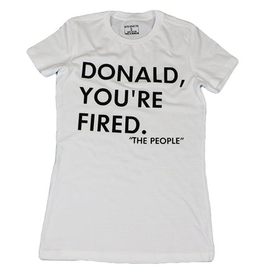 YOU'RE FIRED (WOMENS) WHITE SLIM FIT TEE