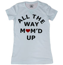 Load image into Gallery viewer, ALL THE WAY MOM'D UP (WOMENS SLIM FIT)