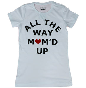ALL THE WAY MOM'D UP (WOMENS SLIM FIT)