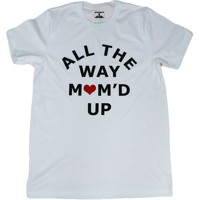ALL THE WAY MOM'D UP (WHITE) UNISEX FIT