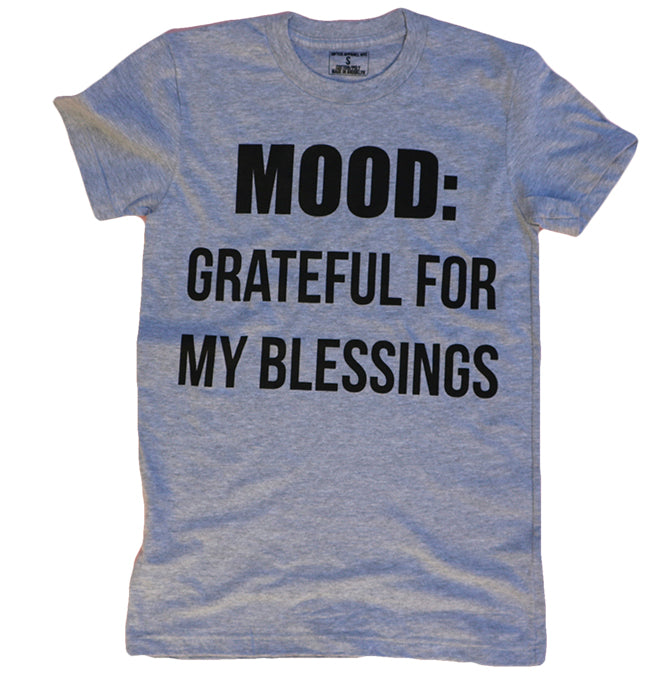 MOOD: GRATEFUL FOR MY BLESSINGS (GREY) WOMENS ($15 FOR A LIMITED TIME ONLY)