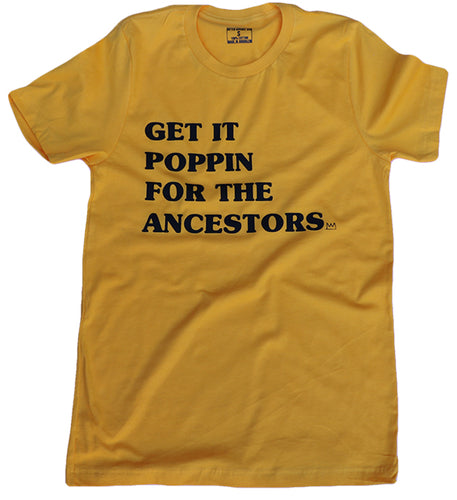 GET IT POPPIN FOR THE ANCESTORS (WOMENS SLIM FIT TEE) GOLD