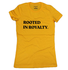 ROOTED IN ROYALTY (GOLD) SLIM FIT WOMENS TEE ($15 FOR A LIMITED TIME ONLY)