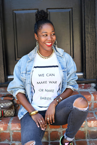 WE CAN MAKE WAR OR MAKE BABIES (WHITE UNISEX FIT)