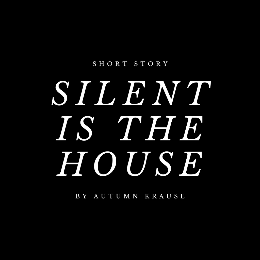 Silent is the House | Short Story by Autumn Krause | Free Digital Download