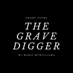 The Grave-Digger | Short Story by Marie McWilliams | Free Digital Download