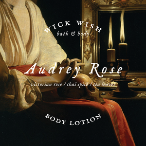 Audrey Rose | Body Lotion | Victorian Rose. Chai Spice. Tea Leaves.