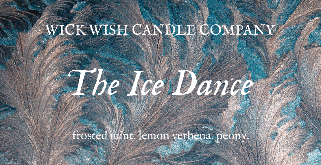 The Ice Dance | Frosted Mint. Lemon Verbena. Peony.