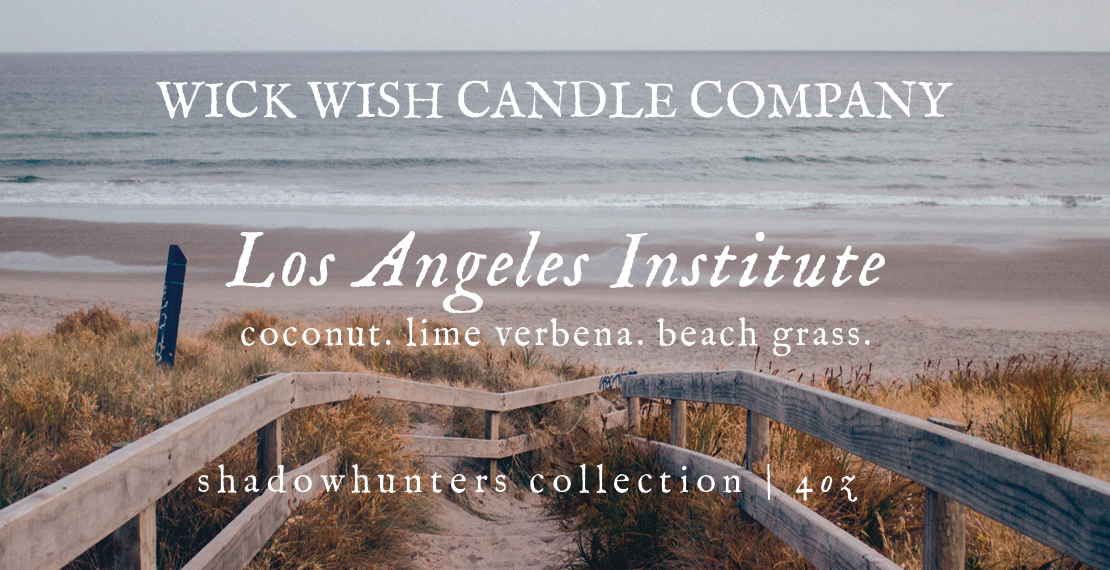 Los Angeles Institute | Coconut. Lime Verbena. Beach Grass. | Shadowhunters Collection