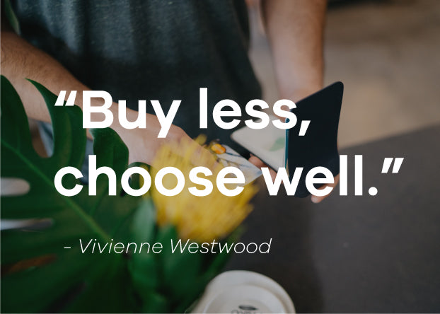 Buy less, choose well. Vivienne Westwood