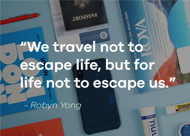"""""""We travel not to escape life, but for life not to escape us."""" Robyn Yong quote"""