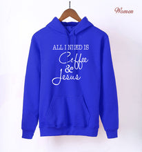 "Load image into Gallery viewer, ""All I Need is Coffee and Jesus""   Fleece Hoodie Sweatshirt.  Multiple colors.  S-XXL."