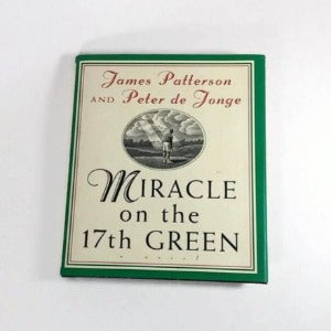Miracle on the 17th Green by James Patterson and Peter De Jonge   Hardcover, 1st Edition