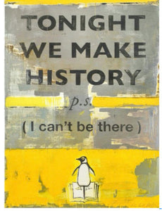 Tonight We Make History P.S. I Can't Be There (Large) screen print edition of 50