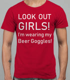 Look Out Girls I'm wearing my Beer Goggles Mens T-Shirt - Cardinal Red